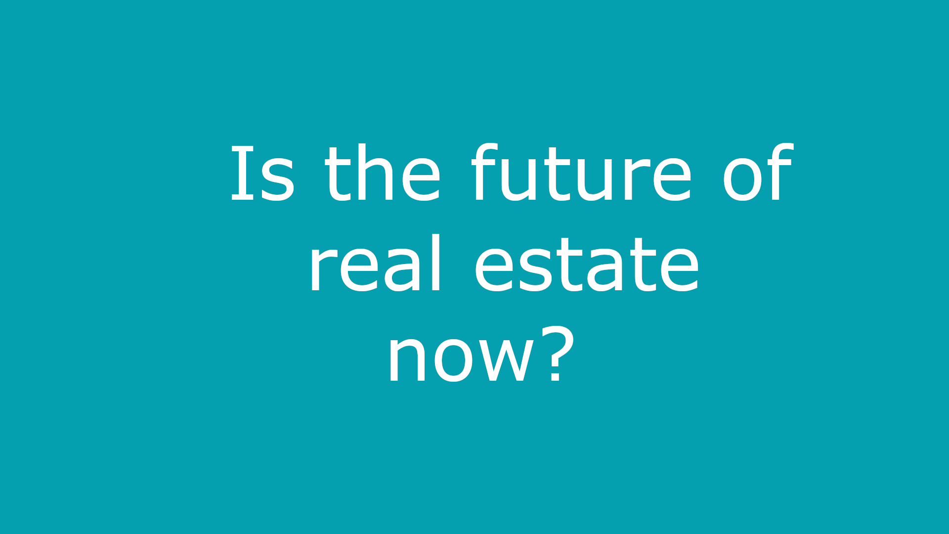Is the future of real estate now?